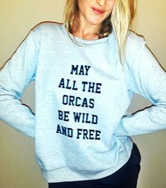 May all the Orcas be Wild & Free ♡♡ Women's Sweatshirt Help support Tilikum with stylish sweatshirt. With it's fleece lining it will be sure to keep you snu