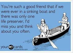 Youre such a good friend that.. - http://jokideo.com/youre-such-a-good-friend-that/