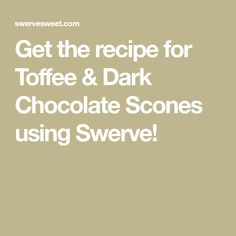 Get the recipe for Toffee & Dark Chocolate Scones using Swerve!