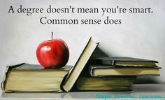 """"""" Common sense in an uncommon degree is what the world calls wisdom """""""