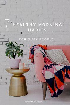 7 healthy morning habits for busy people // www.dreamcreatedo.com  #DREAMCREATEDO
