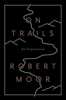 On Trails By Robert Moor @ LFP Third Place Books August 2nd @ 7pm