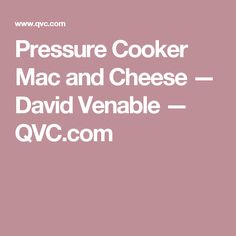Pressure Cooker Mac and Cheese — David Venable — QVC.com