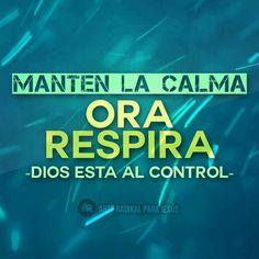 Respira..manten la calma..Dios tiene el control..