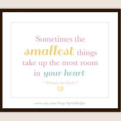 """""""Sometimes The Smallest Things Take Up The Most Room In Your Heart""""  ~Winnie the Pooh - FULLY CUSTOMIZABLE PRINT"""