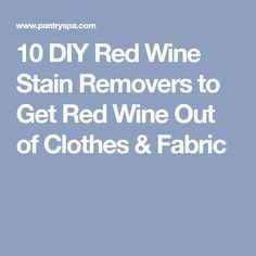 10 DIY Red Wine Stain Removers to Get Red Wine Out of Clothes & Fabric