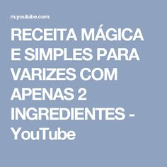 RECEITA MÁGICA E SIMPLES PARA VARIZES COM APENAS 2 INGREDIENTES - YouTube