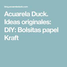 Acuarela Duck. Ideas originales: DIY: Bolsitas papel Kraft