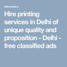 Hire printing services in Delhi of unique quality and proposition - Delhi - free classified ads