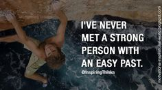 I've never met a strong person with an easy past. Anon #leadership