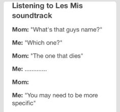 Basically everyone dies, so be more specific lol. -- Musicals, Les Miserables, funny Tumblr post, sad, feels, crying, real life