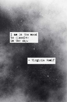 I am in the mood to dissolve into the sky. -Virginia Woolf Estou com vontade de dissolver o céu. Poem Quotes, Words Quotes, Life Quotes, Sayings, Lyric Quotes, Movie Quotes, The Words, Pretty Words, Beautiful Words