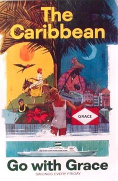 The Caribbean Go Grace Line Sailing Every Day original American travel poster from Poster Ads, Advertising Poster, South America Travel, Old Ads, New Travel, Vintage Travel Posters, Caribbean, Sailing, Adventure