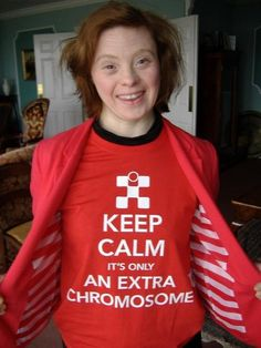 """Keep calm. It's only an extra chromosome"""