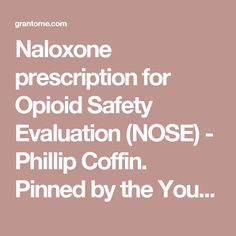 Naloxone prescription for Opioid Safety Evaluation (NOSE) - Phillip Coffin. Pinned by the You Are Linked to Resources for Families of People with Substance Use  Disorder cell phone / tablet app November 5, 2016;   Android- https://play.google. com/store/apps/details?id=com.thousandcodes.urlinked.lite   iPhone -  https://itunes.apple.com/us/app/you-are-linked-to-resources/id743245884?mt=8com