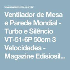 Ventilador de Mesa e Parede Mondial - Turbo e Silêncio VT-51-6P 50cm 3 Velocidades - Magazine Edisiosilvameira