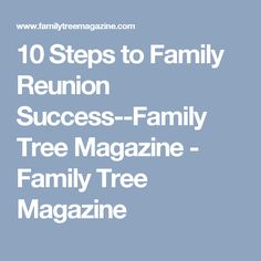 10 Steps to Family Reunion Success--Family Tree Magazine - Family Tree Magazine
