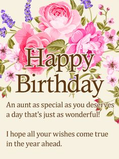 To my Special Aunt - Happy Birthday Card: A garden of lovely flowers frames this heartfelt birthday card for a special aunt in your life. It's an opportunity to wish her a day filled with love, joy and laughter that lasts all throughout the coming year. No matter how far apart you are in distance, this thoughtful greeting will keep you close to her heart.