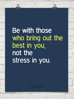 "In-your-face Poster ""Be with those that bring out the best in you"" - Behappy. Great Quotes, Quotes To Live By, Me Quotes, Funny Quotes, Inspirational Quotes, Motivational, People Quotes, Remember Quotes, Friend Quotes"