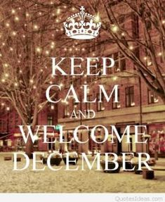 Keep calm and welcome December Welcome December Quotes, Hello December Quotes, Hello December Images, Happy December, December Born, December Daily, New Month Quotes, Monthly Quotes, Quotes 2016