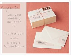Mail an extra wedding invite to the President and to Mickey  Minnie Mouse.  Youll get a cute response that makes a fun keepsake!  ...Definitely doing this.