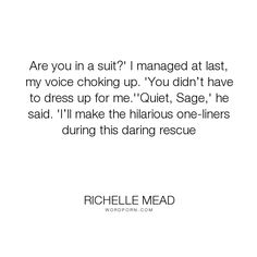 """Richelle Mead - """"Are you in a suit?' I managed at last, my voice choking up. 'You didn�t have to dress..."""". funny, quote, adrian-ivashkov, sydney-sage, sydrian, book-quote"""