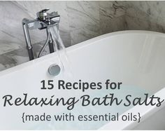 15 recipes for relaxing bath salts made with essential oils