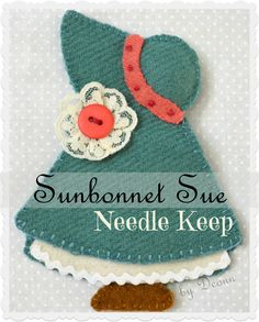 Sunbonnet Sue Needle Keep Sold by Quiltscapes Free Sewing Pattern Vintage Sewing Notions, Vintage Sewing Machines, Sunbonnet Sue, Hand Embroidery Patterns, Sewing Patterns Free, Free Sewing, Hand Sewing, Wool Embroidery, Tatting Patterns