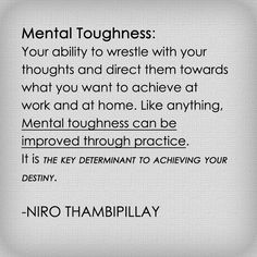 The tougher we are mentally, the greater control we have over our destiny!