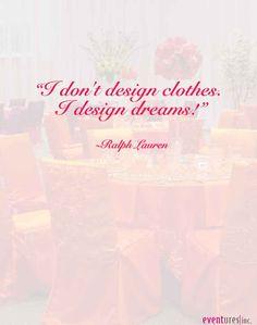 I don't design clothes, I design dreams ~ Ralph Lauren #quote #Eventures