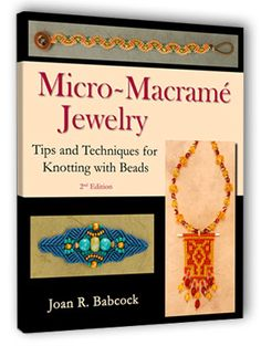 Book: Micro-Macramé Jewelry: Tips and Techniques for Knotting with Beads, 2nd Edition Micro-Macrame Jewelry book $21.95
