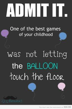 Yep! Balloons, beach balls, whatever wouldn't break...:) Still one of the best ways to occupy a child!
