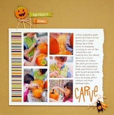 carve, A Project by Vivian Masket from our Scrapbooking Gallery originally submitted at AM Scrapbook Sketches, Scrapbook Page Layouts, Scrapbook Cards, Scrapbooking Ideas, Scrapbook Photos, Scrapbook Albums, Fall Halloween, Happy Halloween, Halloween Scrapbook