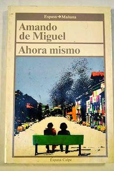 Ahora mismo : sociología de la vida cotidiana / Amando de Miguel