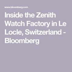 Inside the Zenith Watch Factory in Le Locle, Switzerland - Bloomberg