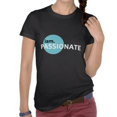 iam. Passionate T-shirt - comes in many styles and colours, both men's and lady's /women's (t-shirts, tee, tees, shirt, shirts, motivational, inspirational, cool, text, awesome, white, blue circle, bladk, simple, positive affirmation, conditioning, design)