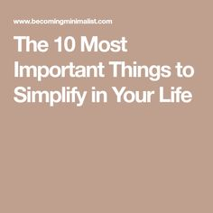The 10 Most Important Things to Simplify in Your Life