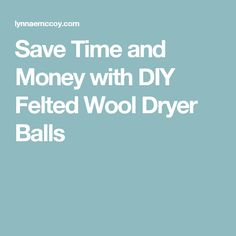 Save Time and Money with DIY Felted Wool Dryer Balls