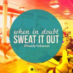 CorePower Yoga - Hot Yoga Quote: When in doubt, sweat it out. Are you #ReadyToSweat?