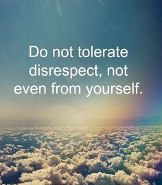 Do not tolerate disrespect!