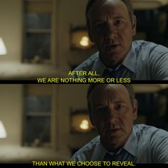 """Kevin Spacey in House of Cards  """"After all, we are nothing more or less than what we choose to reveal."""""""