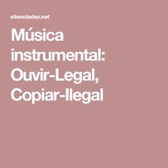 Música instrumental: Ouvir-Legal, Copiar-Ilegal