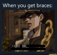 Mine were especially bad because I had to deal with rubber bands clamping my mouth shut. When you get braces: - iFunny :) Braces Meme, Stupid Memes, Funny Memes, Jojo Memes, Darling In The Franxx, Jojo Bizzare Adventure, Jojo Bizarre, Reaction Pictures, Popular Memes