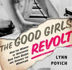 Q with Lynn Povich, Author of The Good Girls Revolt    By Nadine Schiff-Rosen