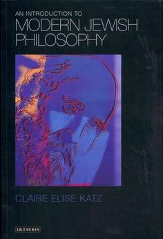 """judaism and modernity philosophical essays """"judaism examined: essays in jewish philosophy and ethics"""" published   autonomy"""" (1993), """"engaging modernity"""" (1997), and """"tolerance,."""