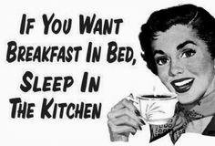 Si tu veux un petit déjeuner au lit, mange dans la cuisine !