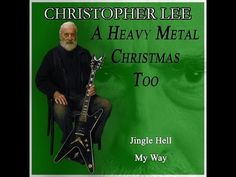 ▶ Christopher Lee. A Heavy Metal Christmas Too. Yes, Christopher Lee has a metal Christmas single and it's great.