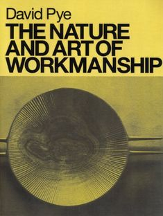 The Nature and Art of Workmanship by David Pye