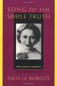 Song of the Simple Truth: The Complete Poems of Julia de Burgos von Julia De Burgos http://www.amazon.de/dp/1880684241/ref=cm_sw_r_pi_dp_0Y7xub1HFHJ05