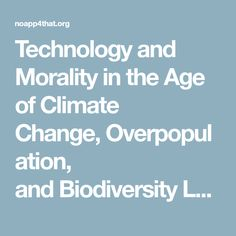 Technology and Morality in the Age of Climate Change,Overpopulation, andBiodiversity Loss